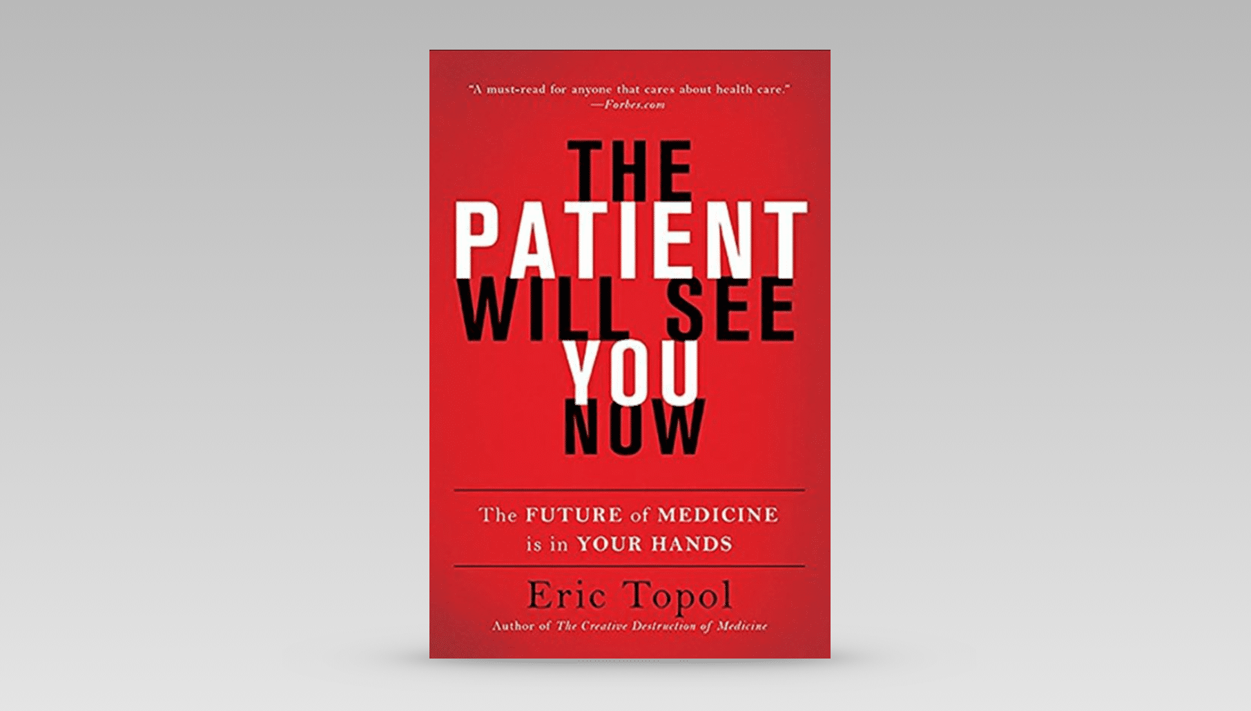 The patient will see you now eric topol